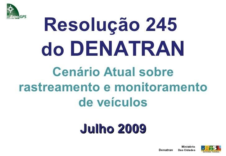 Resolução 245   do DENATRAN      Cenário Atual sobrerastreamento e monitoramento         de veículos         Julho 2009   ...