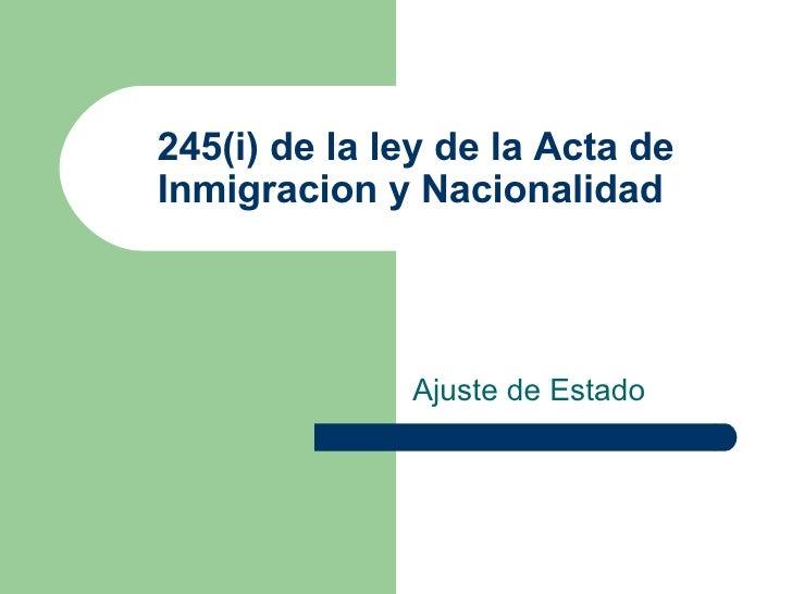 245(i) de la ley de la Acta de Inmigracion y Nacionalidad  Ajuste de Estado