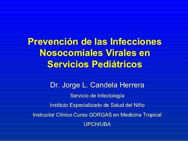 Prevención de las Infecciones  Nosocomiales Virales en    Servicios Pediátricos       Dr. Jorge L. Candela Herrera        ...