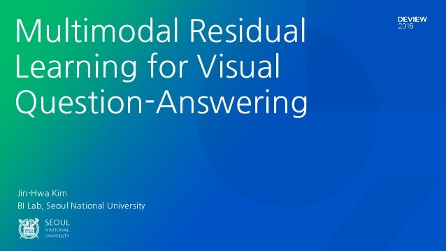 "Jin-Hwa Kim BI Lab, Seoul National University Multimodal Residual Learning for Visual Question-Answering !""""!#$% #&"" % ""!#..."