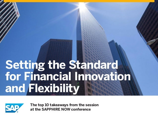 Setting the Standard for Financial Innovation and Flexibility The top 10 takeaways from the session at the SAPPHIRE NOW co...
