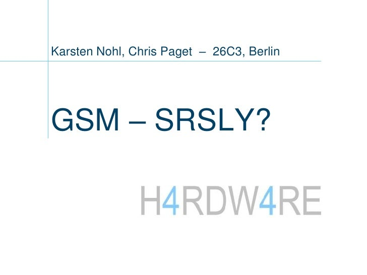 Karsten Nohl, Chris Paget – 26C3, Berlin     GSM – SRSLY?