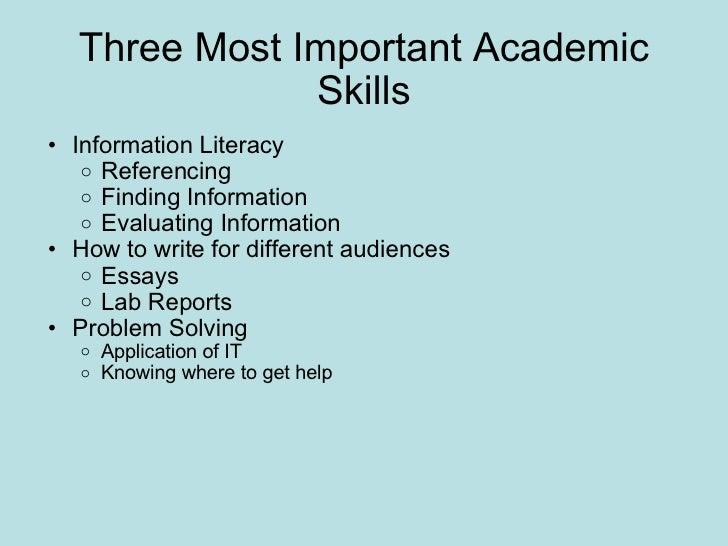 Three Most Important Academic Skills <ul><ul><li>Information Literacy </li></ul></ul><ul><ul><ul><li>Referencing </li></ul...