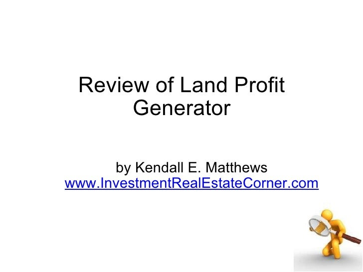 Review of Land Profit Generator by Kendall E. Matthews www.InvestmentRealEstateCorner.com