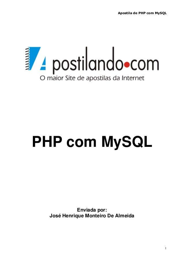 Apostila de PHP com MySQL 1 PHP com MySQL Enviada por: José Henrique Monteiro De Almeida