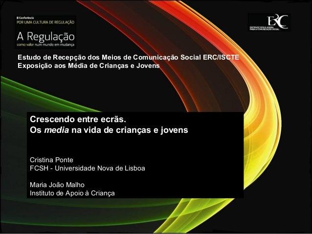 Crescendo entre ecrãs. Os media na vida de crianças e jovens Cristina Ponte FCSH - Universidade Nova de Lisboa Maria João ...