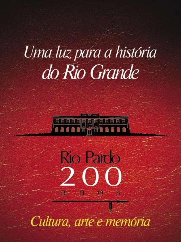 Uma luz para a história do Rio Grande RioPardo200anos Cultura,ArteeMemória SantaCruzdoSul RioGrandedoSul–Brasil 2010 Olgár...