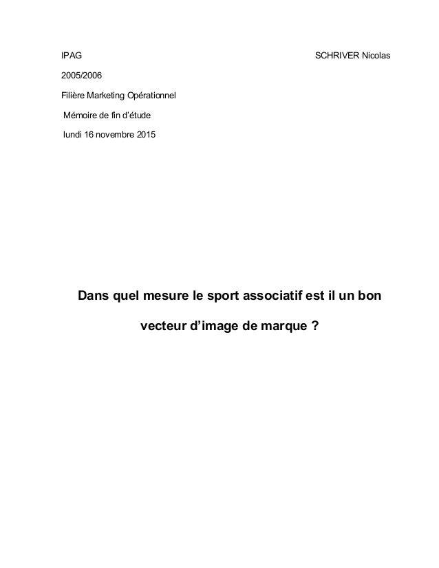 IPAG SCHRIVER Nicolas 2005/2006 Filière Marketing Opérationnel Mémoire de fin d'étude lundi 16 novembre 2015 Dans quel mes...