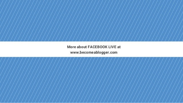 More about FACEBOOK LIVE at www.becomeablogger.com