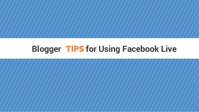 Blogger for Using Facebook LiveTIPS