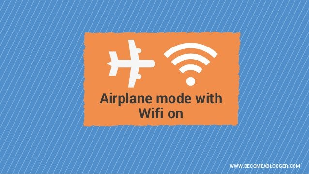 WWW.BECOMEABLOGGER.COM Airplane mode with Wifi on