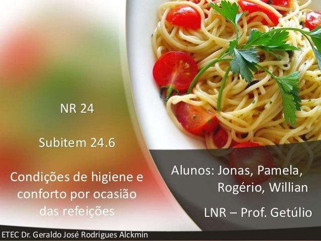 NR 24 Subitem 24.6 Condições de higiene e conforto por ocasião das refeições Alunos: Jonas, Pamela, Rogério, Willian LNR –...