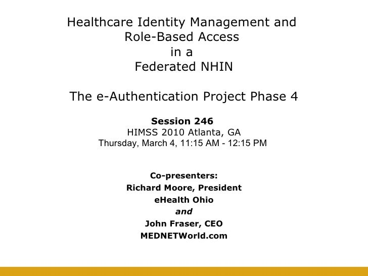 Healthcare Identity Management and  Role-Based Access  in a  Federated NHIN   The e-Authentication Project Phase 4 Co-pres...