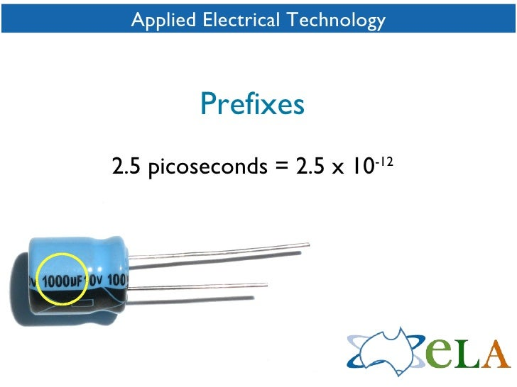 Applied Electrical Technology Prefixes 2.5 picoseconds = 2.5 x 10 -12