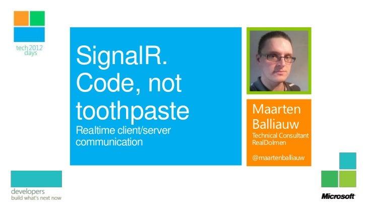 SignalR.Code, nottoothpaste               MaartenRealtime client/server   Balliauw                         Technical Consu...