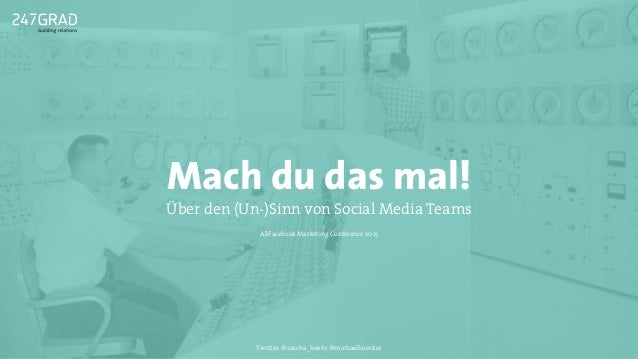 Mach du das mal! Über den (Un-)Sinn von Social Media Teams AllFacebook Marketing Conference 2015 Twitter: @sascha_boehr @m...