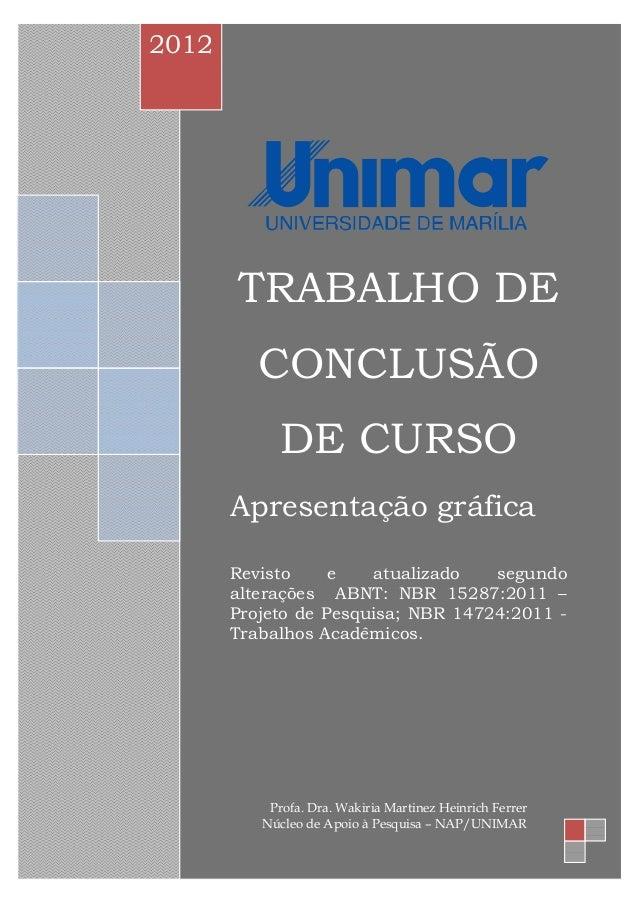 Profa. Dra.WalkiriaM. H. Ferrer Núcleo de Apoio àPesquisa– NAP/UNIMAR nap@unimar.br TRABALHO DE CONCLUSÃO DE CURSO Apresen...