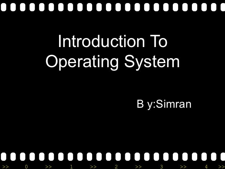 Introduction To Operating System   B y:Simran