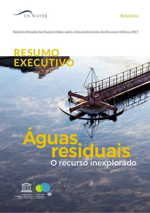 Relatório Mundial das Nações Unidas sobre o Desenvolvimento dos Recursos Hídricos 2017 residuaisO recurso inexplorado Rela...