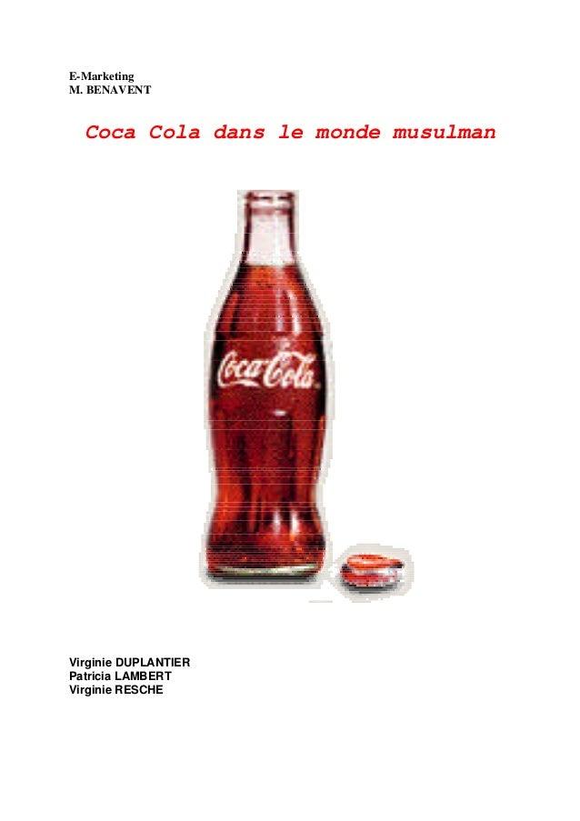 E-Marketing M. BENAVENT Coca Cola dans le monde musulman Virginie DUPLANTIER Patricia LAMBERT Virginie RESCHE
