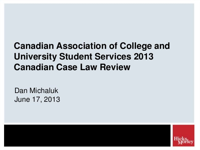 Canadian Association of College andUniversity Student Services 2013Canadian Case Law ReviewDan MichalukJune 17, 2013