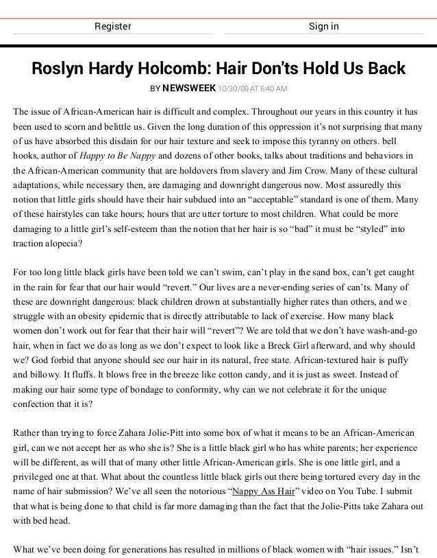 Register Sign in Roslyn Hardy Holcomb: Hair Don'ts Hold Us Back BY NEWSWEEK 10/30/09 AT 6:40 AM The issue of African-Ameri...