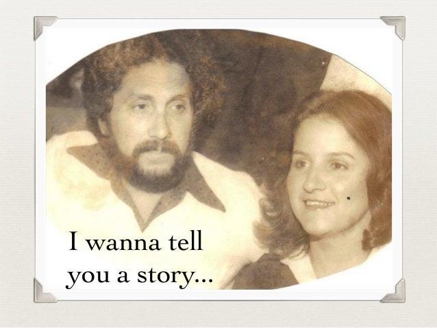 I wanna tell you a story...