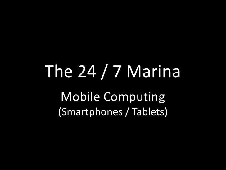 The 24 / 7 Marina Mobile Computing (Smartphones / Tablets)