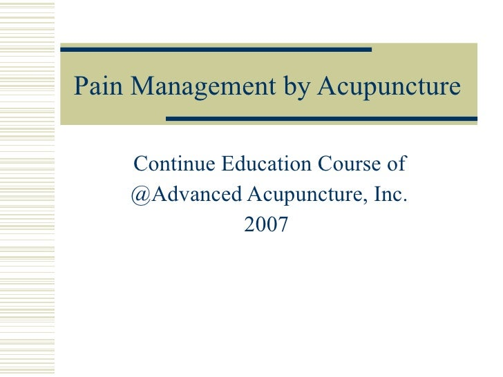 Pain Management by Acupuncture Continue Education Course of @Advanced Acupuncture, Inc. 2007