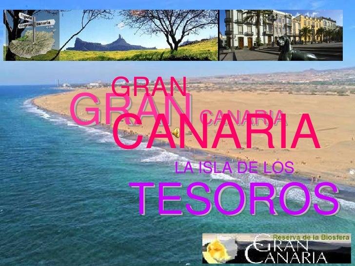 GRAN CANARIA<br />GRANCANARIA<br />GRANCANARIA<br />LA ISLA DE LOS TESOROS<br />