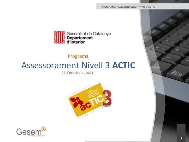 1 PROGRAMA ASSESSORAMENT Nivell 3 ACTIC Programa Assessorament Nivell 3 ACTIC 26 d'octubre de 2011.