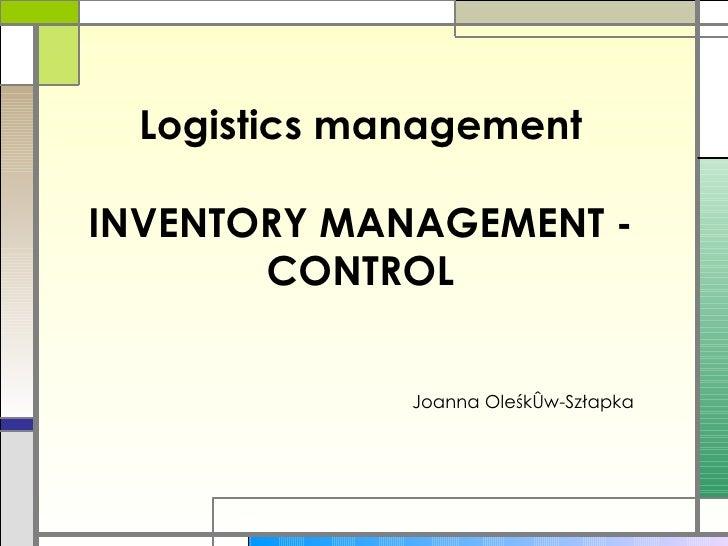 Logistics management INVENTORY MANAGEMENT - CONTROL Joanna Oleśków-Szłapka