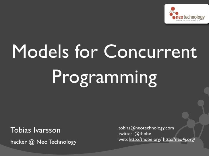 Models for Concurrent   Programming                          tobias@neotechnology.comTobias Ivarsson           twitter: @t...