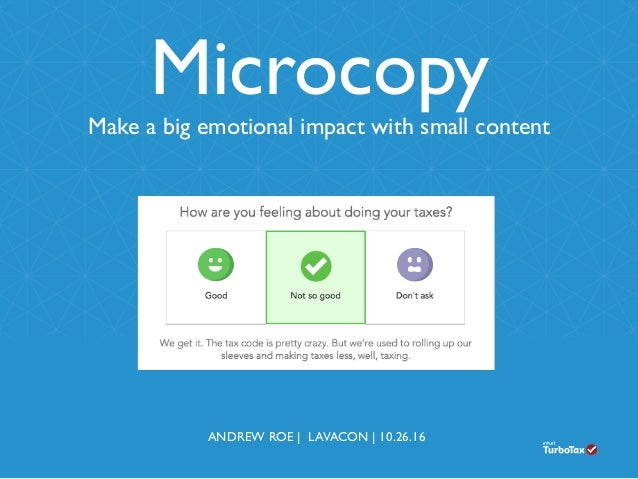 Microcopy Make a big emotional impact with small content ANDREW ROE | LAVACON | 10.26.16