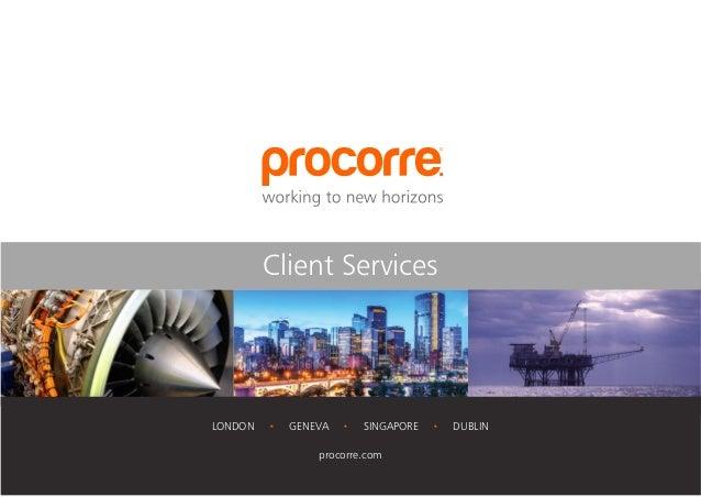 1 LONDON · GENEVA · SINGAPORE · DUBLIN procorre.com Client Services