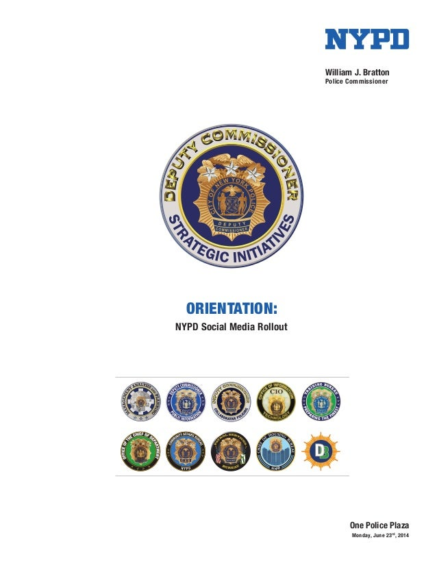 William J. Bratton Police Commissioner ORIENTATION: NYPD Social Media Rollout One Police Plaza Monday, June 23rd , 2014 NY...