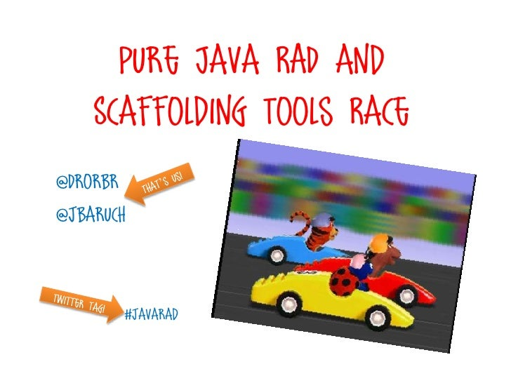 Pure Java RAD and    Scaffolding Tools Race@Drorbr@jbaruch       #javarad