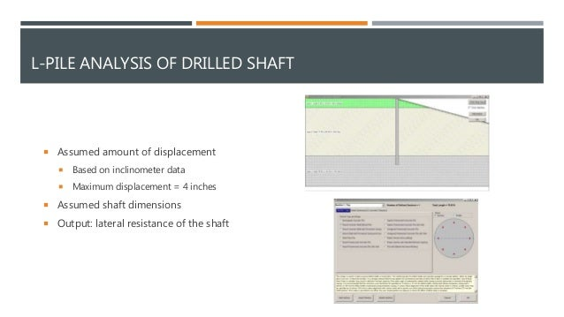 L-PILE ANALYSIS OF DRILLED SHAFT  Assumed amount of displacement  Based on inclinometer data  Maximum displacement = 4 ...