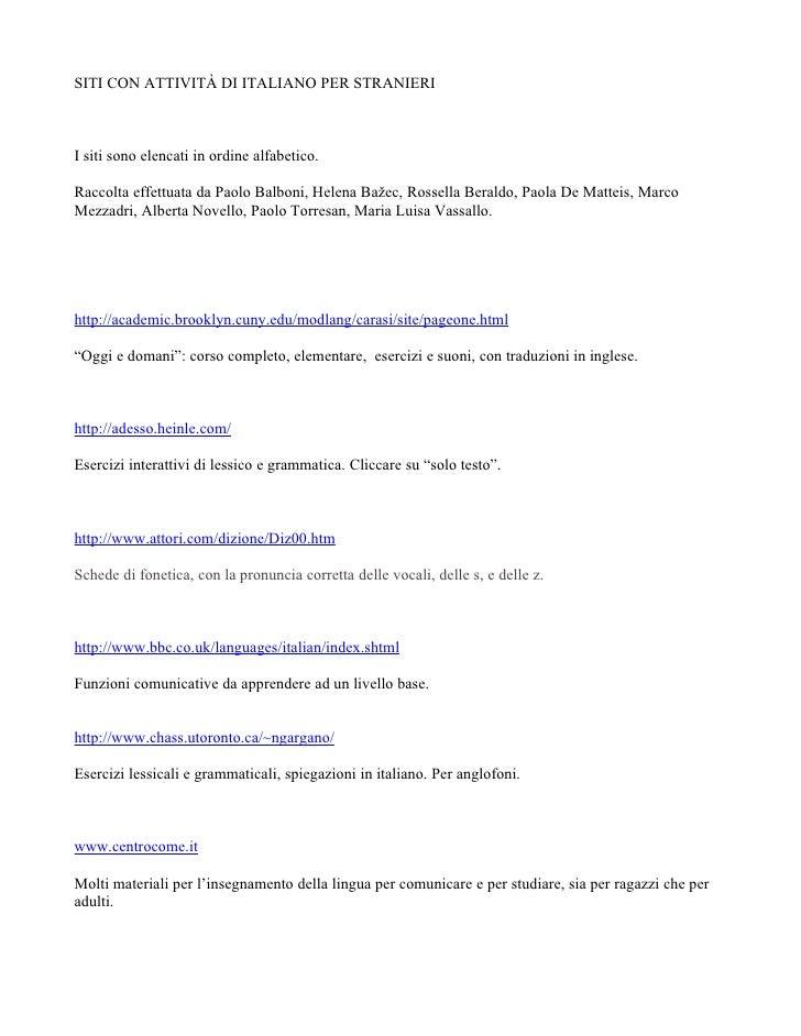 SITI CON ATTIVITÀ DI ITALIANO PER STRANIERI    I siti sono elencati in ordine alfabetico.  Raccolta effettuata da Paolo Ba...