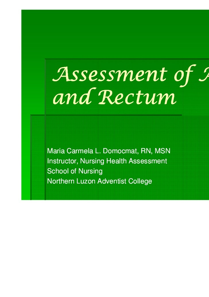 Assessment of Anus and RectumMaria Carmela L. Domocmat, RN, MSNInstructor, Nursing Health AssessmentSchool of NursingNorth...