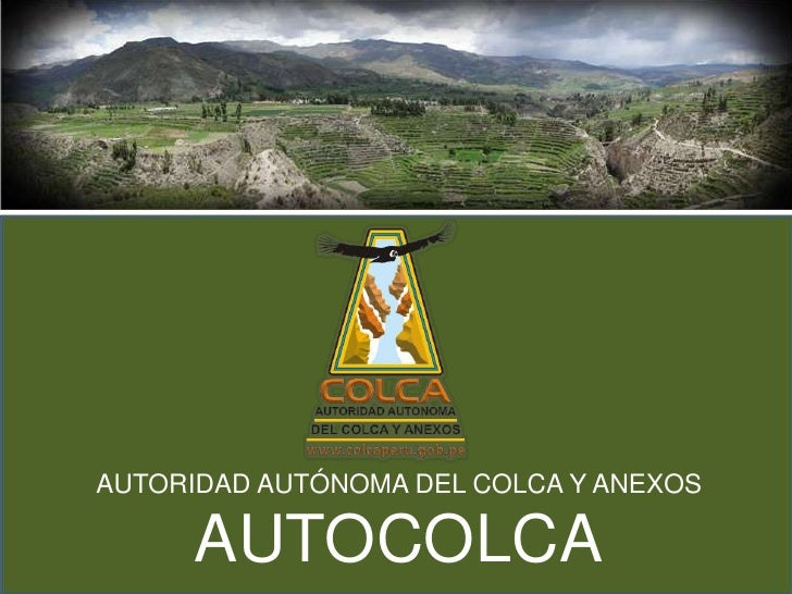 AUTORIDAD AUTÓNOMA DEL COLCA Y ANEXOS<br />AUTOCOLCA<br />