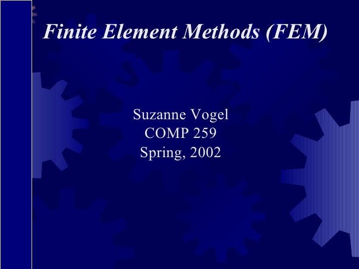 Finite Element Methods (FEM) Suzanne Vogel COMP 259 Spring, 2002