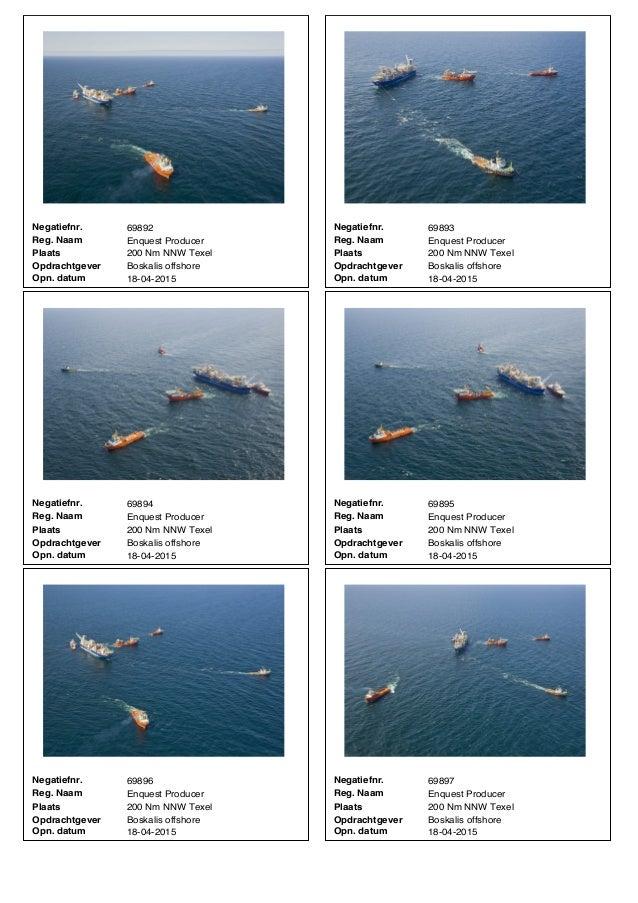 69892Negatiefnr. Enquest ProducerReg. Naam 200 Nm NNW TexelPlaats Boskalis offshoreOpdrachtgever 18-04-2015Opn. datum 6989...