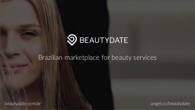 1 Brazilian marketplace for beauty services beautydate.com.br angel.co/beautydate