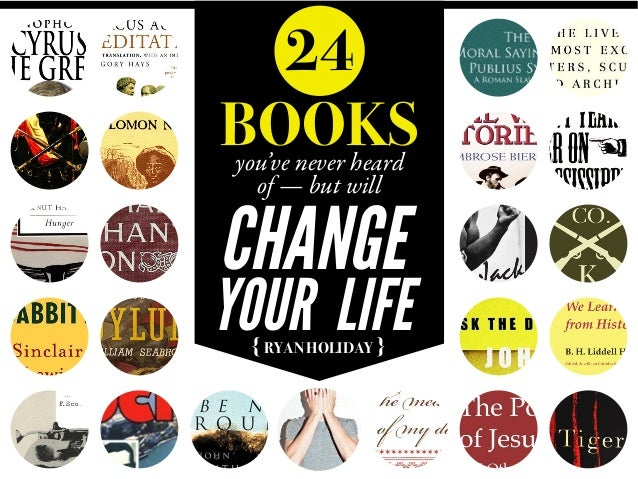 { RYAN HOLIDAY } 24 BOOKSyou've never heard of — but will CHANGE YOURLIFE