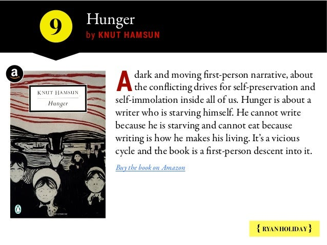 Hunger  by KNUT HAMSUN9 { RYAN HOLIDAY } dark and moving first-person narrative, about the conflicting drives for self-pre...