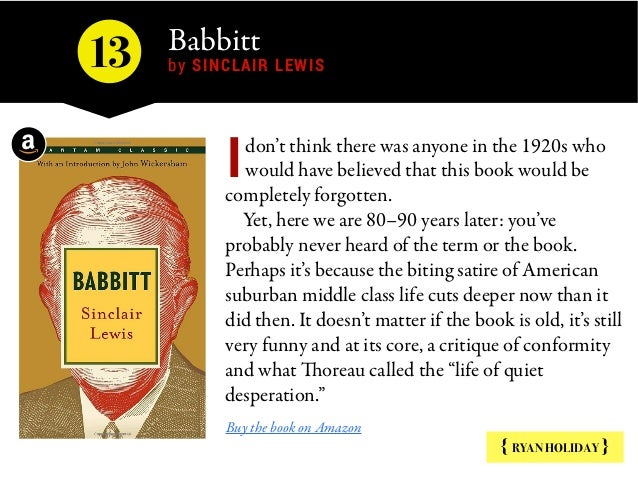 Babbitt  by SINCLAIR LEWIS { RYAN HOLIDAY } don't think there was anyone in the 1920s who would have believed that this bo...