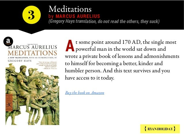 Meditations by MARCUS AURELIUS (Gregory Hays translation, do not read the others, they suck) 3 { RYAN HOLIDAY } t some po...