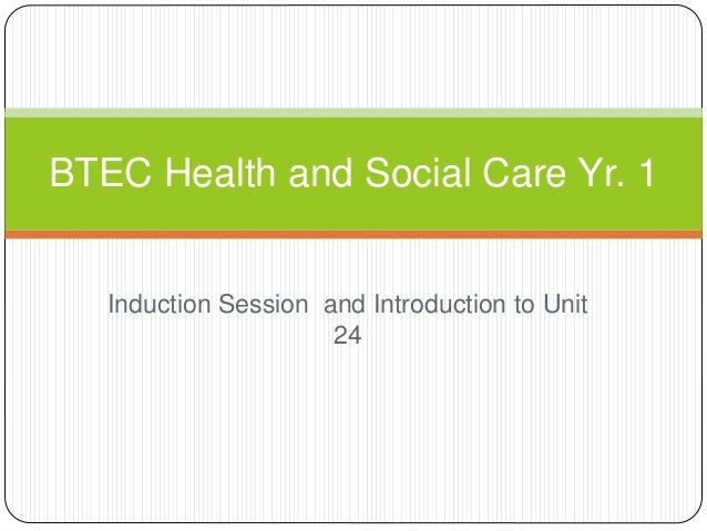 Induction Session and Introduction to Unit 24 BTEC Health and Social Care Yr. 1