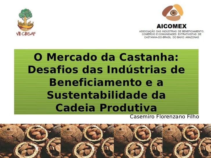 O Mercado da Castanha:Desafios das Indústrias de   Beneficiamento e a   Sustentabilidade da    CadeiaProdutiva           ...
